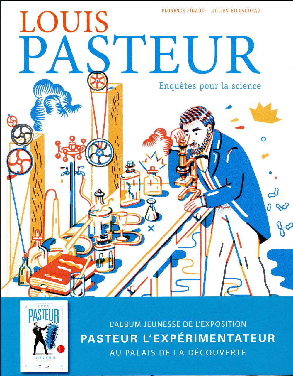 LOUIS PASTEUR:ENQUETES POUR LA SCIENCE